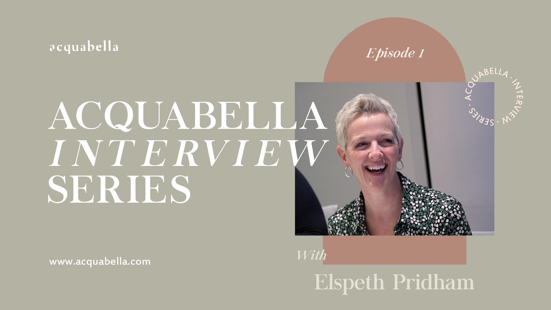Acquabella Interview Series | Elspeth Pridham